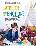 L'atelier des émotions: 35 activités créatives pour aider mon enfant à exprimer ce qu'il ressent