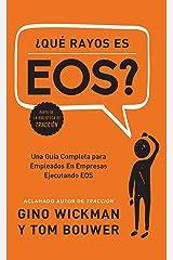 ¿Que Rayos es EOS?: Una Guía Completa para  Empleados En Empresas  Ejecutando EOS (Spanish Edition) Kindle Edition