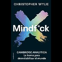 Mindf*ck: Cambridge Analytica. La trama para desestabilizar el mundo (No Ficción) (Spanish Edition)