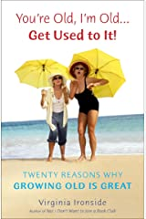 You're Old, I'm Old... Get Used to It!: Twenty Reasons Why Growing Old Is Great Paperback