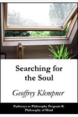 Searching for the Soul: Pathways Program B. Philosophy of Mind (Pathways to Philosophy Book 2) Kindle Edition