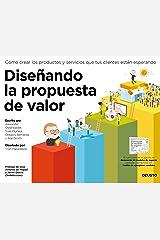 Diseñando la propuesta de valor : cómo crear los productos y servicios que tus clientes están esperando Paperback