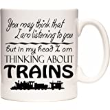 Trains Mug, You May Think That I Am Listening to You But in My Head I Am Thinking About Trains, Ceramic Gift Mug. Train Spott