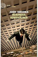 Business Adventures: Otto storie classiche dal mondo dell'economia (Einaudi. Stile libero extra) (Italian Edition) Versión Kindle