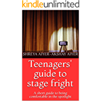 Teenagers' guide to stage fright: A short guide to being comfortable in the spotlight