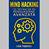 MIND HACKING: 25 Tecniche di Persuasione Avanzata per Vendita, Copywriting Persuasivo, Sales Letter, Online Funnel e Local Marketing, PNL, Manipolazione Mentale per vendita strategica e comunicazione