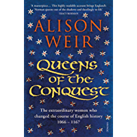 Queens of the Conquest: The extraordinary women who changed the course of English history 1066 - 1167 (England's…