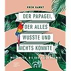Der Papagei, der alles wusste und nichts konnte: Weisheiten, die glücklich machen (German Edition)