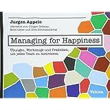 Managing for Happiness: Übungen, Werkzeuge und Praktiken, um jedes Team zu motivieren