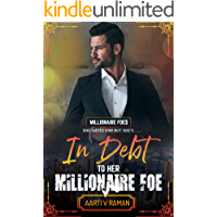 In Debt To Her Millionaire Foe: A Hot Indian Millionaire Enemies To Lovers Romance (The Millionaire Foe Quartet Book 2)