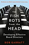 The Fish Rots From The Head: The Crisis in our Boardrooms: Developing the Crucial Skills of the Competent Director…