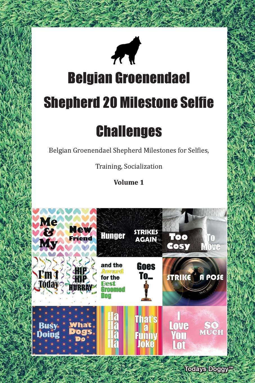 Belgian Groenendael Shepherd 20 Milestone Selfie Challenges Belgian Groenendael Shepherd Milestones for Selfies, Training, Socialization  Volume 1