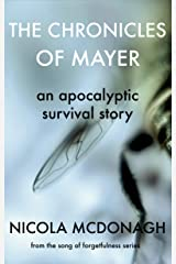 The Chronicles of Mayer An Apocalyptic Survival Story: Prequel to the Cli-fi/Sci-fi/Dystopian series The Song of Forgetfulness Kindle Edition