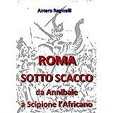 ROMA SOTTO SCACCO. Da Annibale a Scipione l'Africano