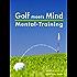 Golf meets Mind: Praxis Mental-Training: 3. erweiterte Ausgabe 2016