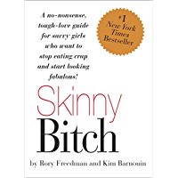 Skinny Bitch: A No-Nonsense, Tough-Love Guide for Savvy Girls Who Want To Stop Eating Crap and Start Looking Fabulous…
