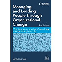 Managing and Leading People through Organizational Change: The Theory and Practice of Sustaining Change through People…