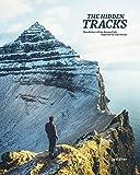 The Hidden Tracks. Wanderlust off the Beaten Path explored by Cam Honan
