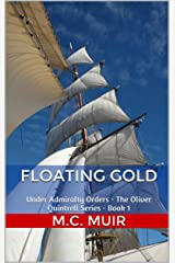 Floating Gold: Under Admiralty Orders - The Oliver Quintrell Series - Book 1 Kindle Edition