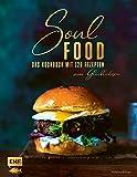 Soulfood: Das Kochbuch mit 120 Rezepten zum Glücklichsein