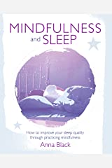 Mindfulness and Sleep: How to improve your sleep quality through practicing mindfulness Kindle Edition