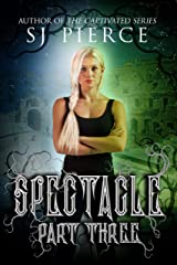 Spectacle (The Spectacle Trilogy Book 3) Kindle Edition
