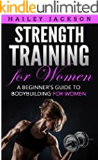 Strength Training for Women: A Beginner's Guide to Bodybuilding for Women