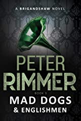 Mad Dogs and Englishmen (The Brigandshaw Chronicles Book 3) Kindle Edition