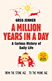 A Million Years in a Day: A Curious History of Daily Life (English Edition)
