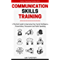 Communication Skills Training: A Practical Guide to Improving Your Social Intelligence, Presentation, Persuasion and…