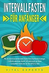 INTERVALLFASTEN FÜR ANFÄNGER: Wie Sie durch intermittierendes Fasten Ihren Stoffwechsel anregen & effektiv abnehmen. Gezielt Fett verbrennen am Bauch + Gesundheit verbessern mit der 16:8 & 5:2 Diät! Kindle Ausgabe