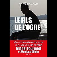 Le fils de l'ogre: Révélations inédites de Selim, Le fils des tueurs en série Michel Fourniret et Monique Olivier…