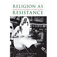 Religion as Resistance: Negotiating Authority in Italian Libya (English Edition)