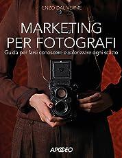 Marketing per fotografi. Guida per farsi conoscere e valorizzare ogni scatto