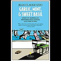 Garlic, Mint, & Sweet Basil: Essays on Marseilles, Mediterranean Cuisine, and Noir Fiction
