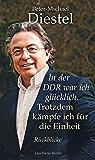 In der DDR war ich glücklich. Trotzdem kämpfe ich für die Einheit (German Edition)
