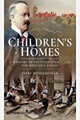 Children's Homes: A History of Institutional Care for Britain's Young Kindle Edition