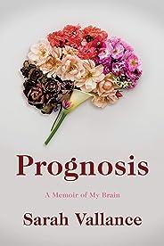 Prognosis: A Memoir of My Brain