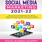 Social Media Marketing 2021-22: Beginner's Guide to Making Money Online. Become a Successful Influencer Through YouTube…