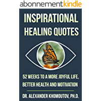 Inspirational Healing Quotes: 52 Weeks to a More Joyful Life, Better Health and Motivation (Healing Series Book 5…