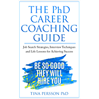 The PhD Career Coaching Guide: Job Search Strategies, Interview Techniques, and Life Lessons for Achieving Success…