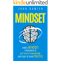 Mindset: Simple Mindset Techniques To Get Rid Of Negativity And Start To Think Positive (Mindset Takeover, Passion…
