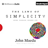 The Laws of Simplicity: Design, Technology, Business, LifeDesign, Technology, Business, Life