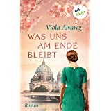 Was uns am Ende bleibt: Roman (German Edition)