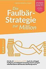 Die Faulbär-Strategie zur Million: Wie Du mit Indexfonds und ETFs (auch als Anfänger) intelligent und erfolgreich investieren kannst und ganz nebenbei Deinen Bankberater überflüssig machst - ETF Buch Kindle Ausgabe