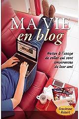 Ma vie en blog: Notice à l'usage de celles qui sont amoureuses de leur ami Format Kindle