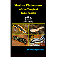 Marine Flatworms of the Tropical Indo-Pacific (Coral Reef Academy: Indo-Pacific Photo Guides Book 6) (English Edition)