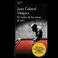 El ruido de las cosas al caer (Premio Alfaguara de novela 2011) (Spanish Edition)