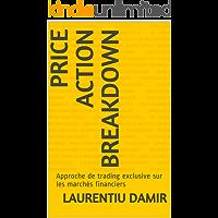Price Action Breakdown: Approche de trading exclusive sur les marchés financiers (French Edition)