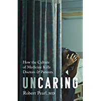Uncaring: How the Culture of Medicine Kills Doctors and Patients (English Edition)